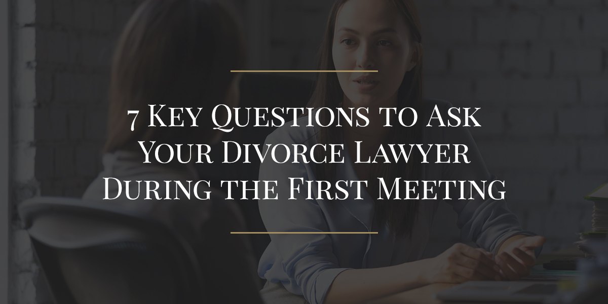 7 Key Questions to Ask Your Divorce Lawyer During the First Meeting